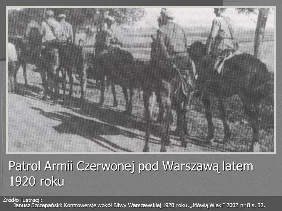 Patrol Armii Czerwonej pod Warszawą latem 1920 roku Źródło ilustracji: Janusz Szczepański: Kontrowersje wokół Bitwy Warszawskiej 1920 roku. Mówią Wiek