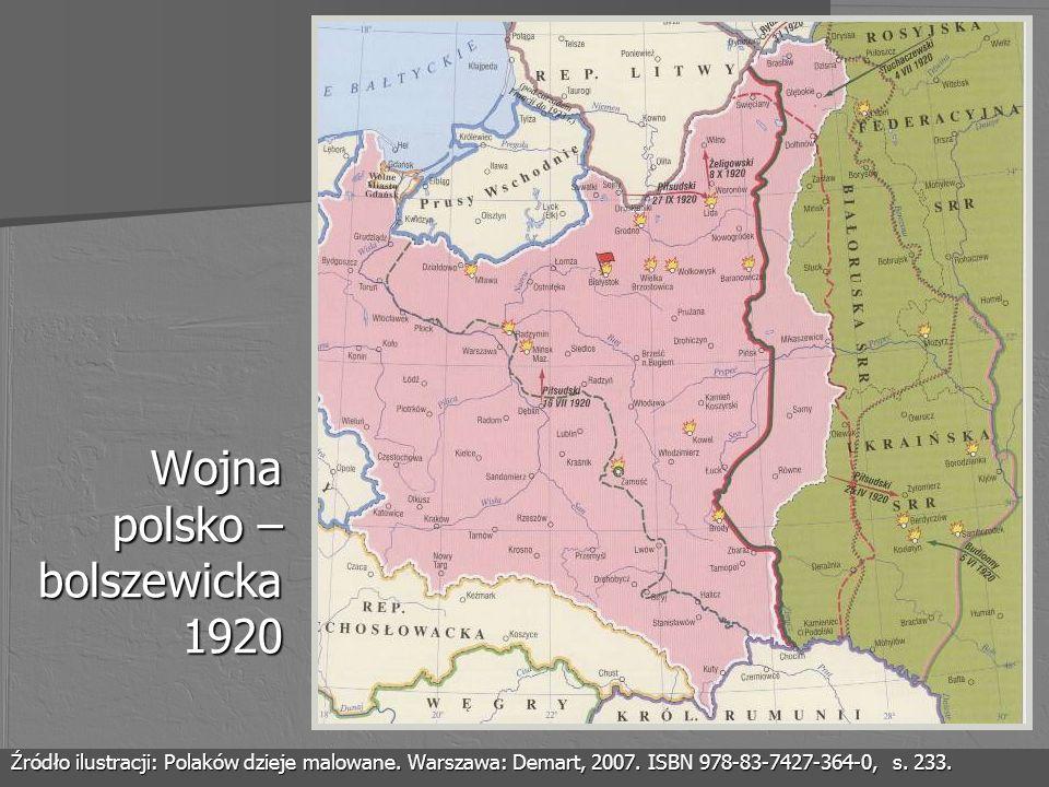 Wojna polsko – bolszewicka 1920 Źródło ilustracji: Polaków dzieje malowane. Warszawa: Demart, 2007. ISBN 978-83-7427-364-0, s. 233.