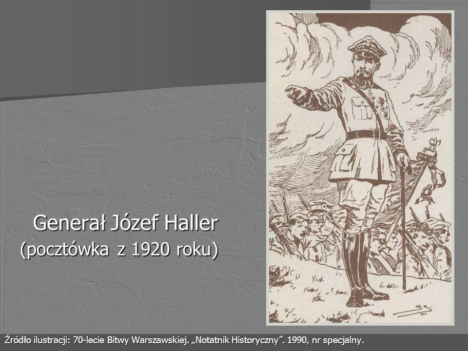 Generał Józef Haller (pocztówka z 1920 roku) Źródło ilustracji: 70-lecie Bitwy Warszawskiej. Notatnik Historyczny. 1990, nr specjalny.