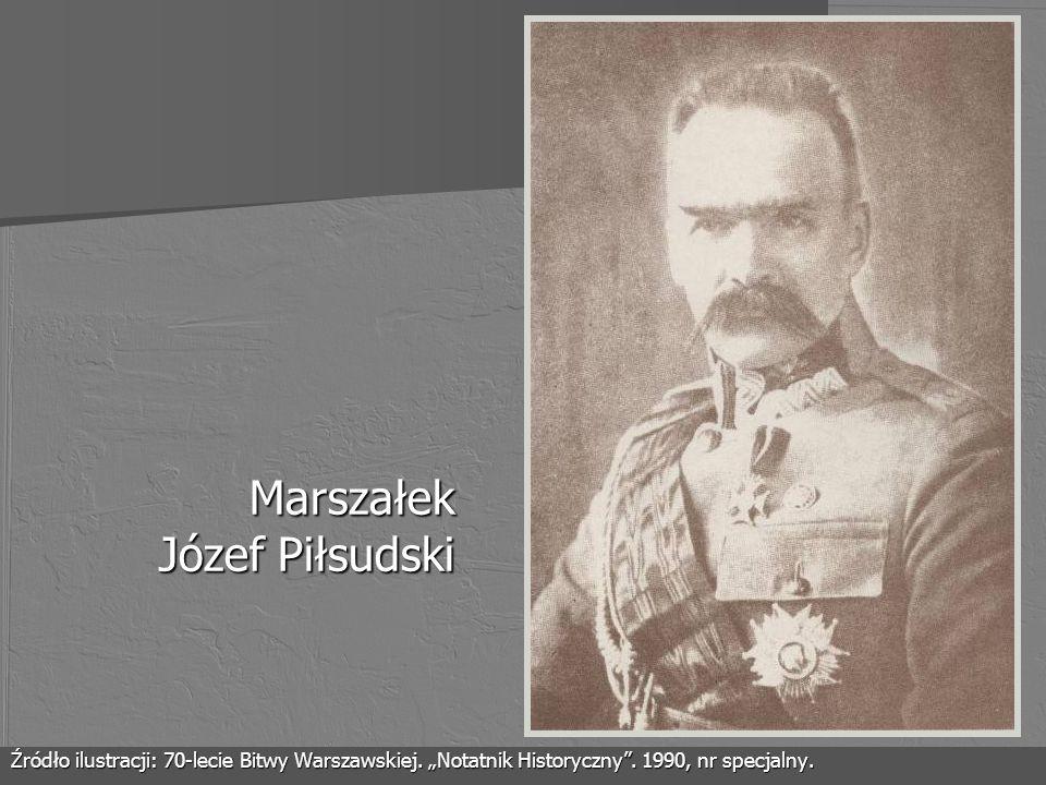 Marszałek Józef Piłsudski Źródło ilustracji: 70-lecie Bitwy Warszawskiej. Notatnik Historyczny. 1990, nr specjalny.