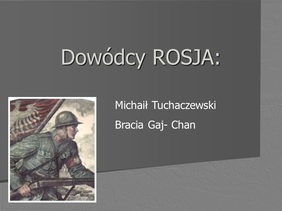 Dowódcy ROSJA: Michaił Tuchaczewski Bracia Gaj- Chan