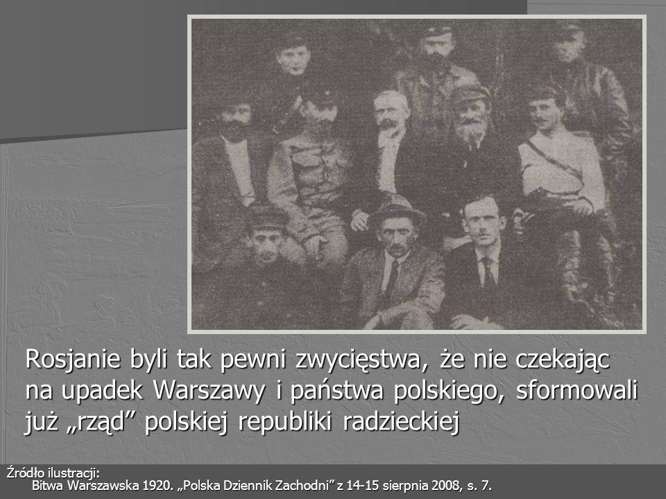 Rosjanie byli tak pewni zwycięstwa, że nie czekając na upadek Warszawy i państwa polskiego, sformowali już rząd polskiej republiki radzieckiej Źródło
