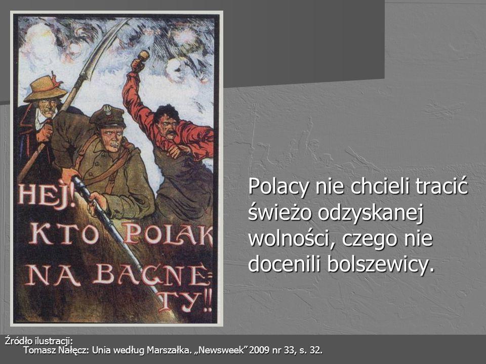 Polacy nie chcieli tracić świeżo odzyskanej wolności, czego nie docenili bolszewicy. Źródło ilustracji: Tomasz Nałęcz: Unia według Marszałka. Newsweek