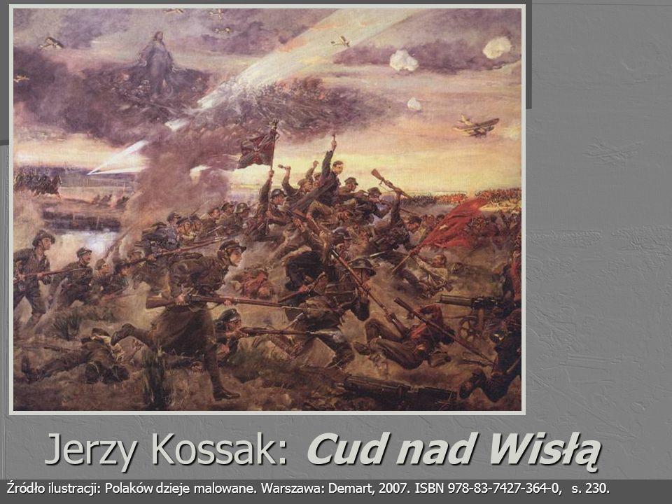 Jerzy Kossak: Cud nad Wisłą Źródło ilustracji: Polaków dzieje malowane. Warszawa: Demart, 2007. ISBN 978-83-7427-364-0, s. 230.