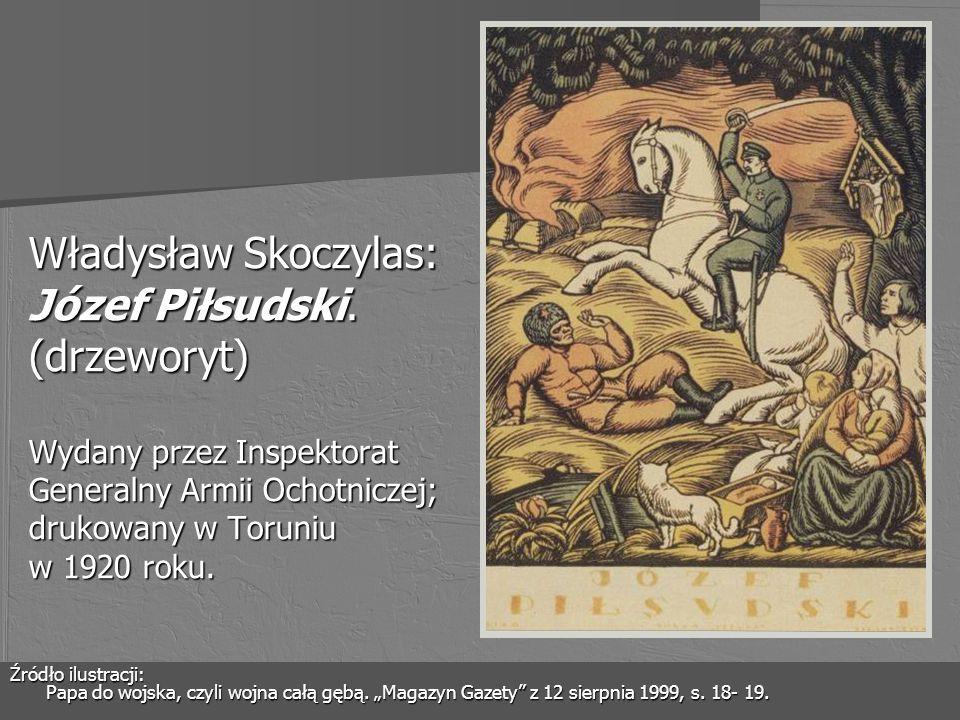 Władysław Skoczylas: Józef Piłsudski. (drzeworyt) Wydany przez Inspektorat Generalny Armii Ochotniczej; drukowany w Toruniu w 1920 roku. Źródło ilustr