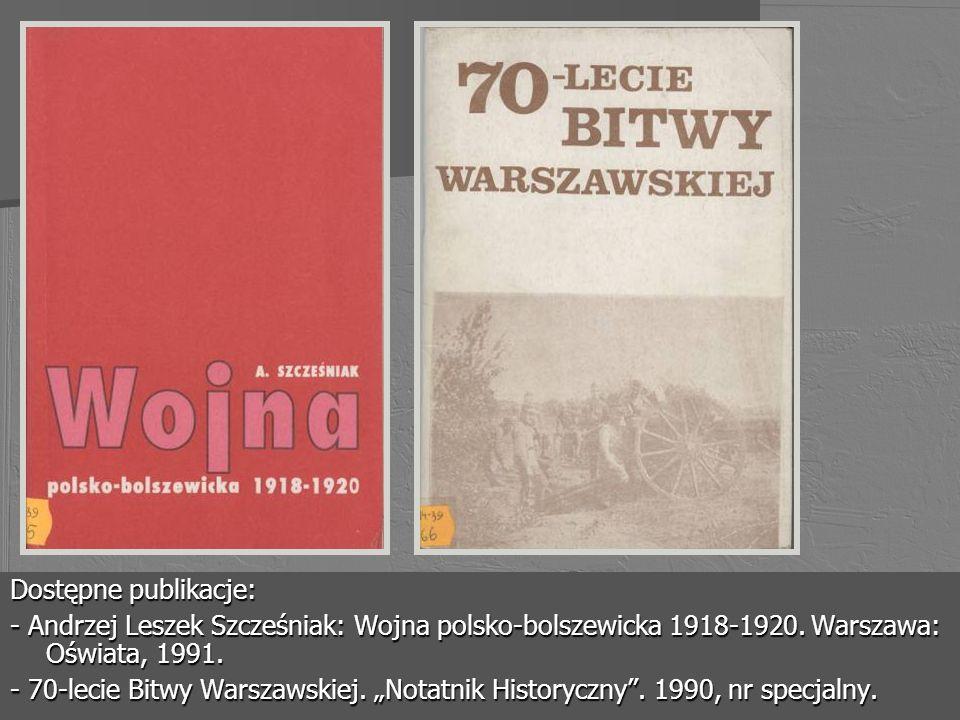 Dostępne publikacje: - Andrzej Leszek Szcześniak: Wojna polsko-bolszewicka 1918-1920. Warszawa: Oświata, 1991. - 70-lecie Bitwy Warszawskiej. Notatnik