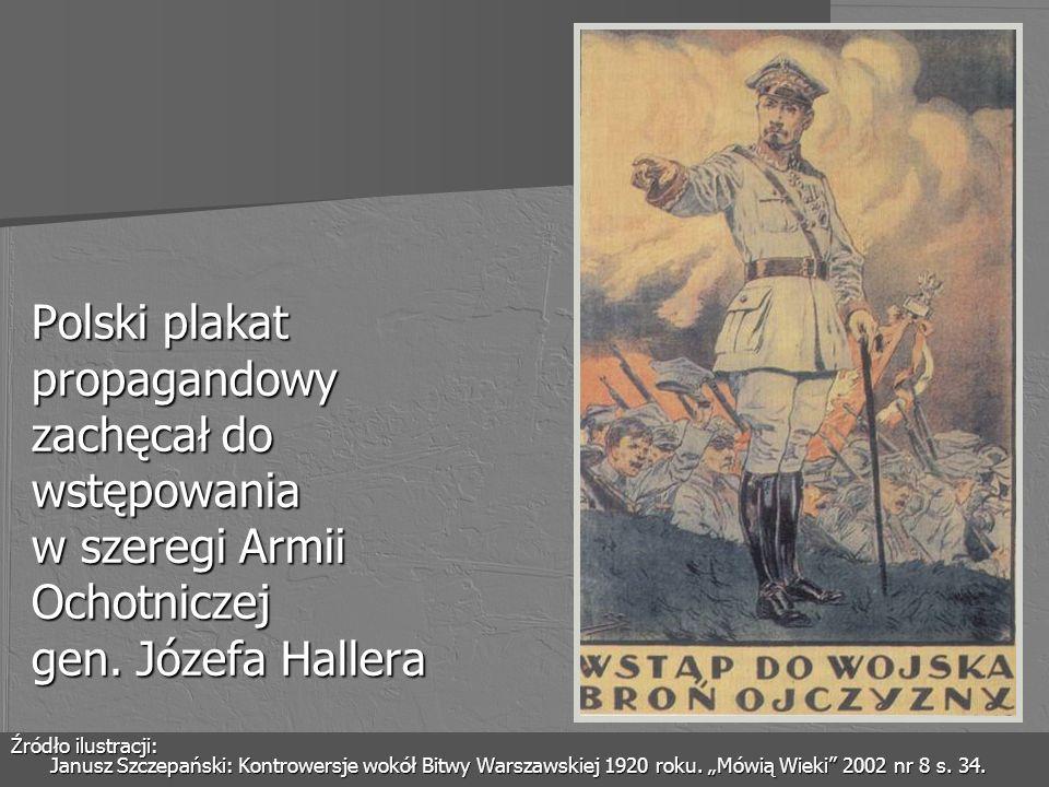 Polski plakat propagandowy zachęcał do wstępowania w szeregi Armii Ochotniczej gen. Józefa Hallera Źródło ilustracji: Janusz Szczepański: Kontrowersje