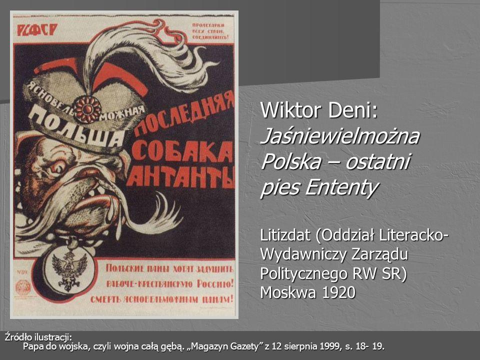 Wiktor Deni: Jaśniewielmożna Polska – ostatni pies Ententy Litizdat (Oddział Literacko- Wydawniczy Zarządu Politycznego RW SR) Moskwa 1920 Źródło ilus