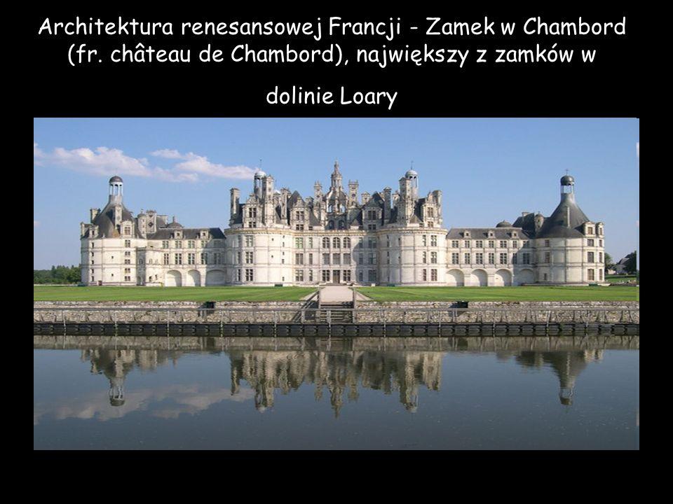 Architektura renesansowej Francji - Zamek w Chambord (fr. château de Chambord), największy z zamków w dolinie Loary