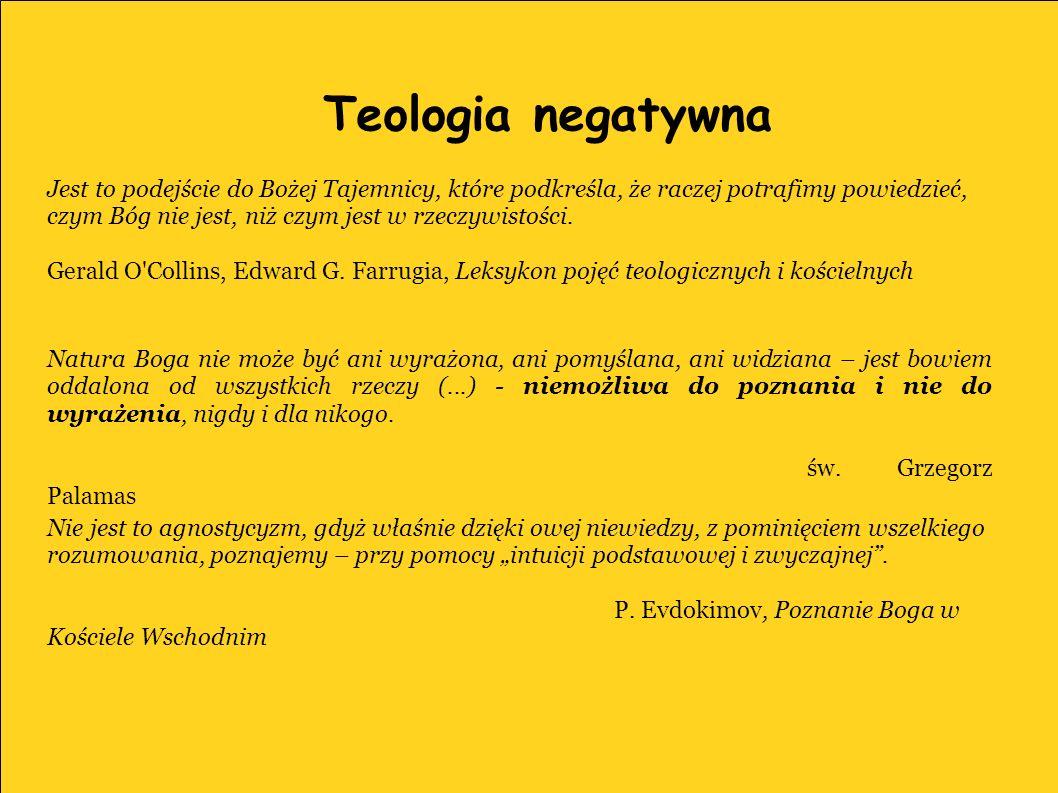 Teologia pozytywna i negatywna Teologia negatywna jest wyjściem poza, nierozdzielnie jednak związanym ze swym fundamentem, pozytywną teologią Objawienia.