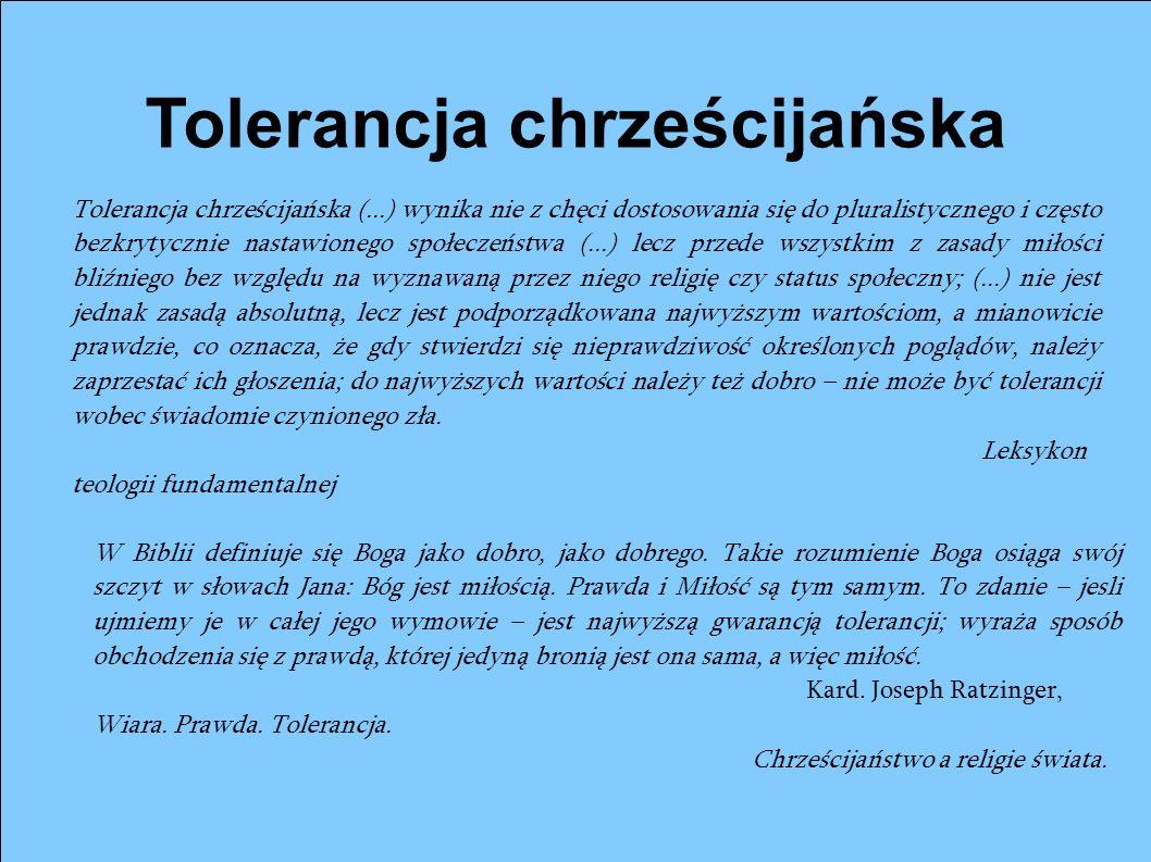 Tolerancja chrześcijańska Tolerancja chrześcijańska (...) wynika nie z chęci dostosowania się do pluralistycznego i często bezkrytycznie nastawionego