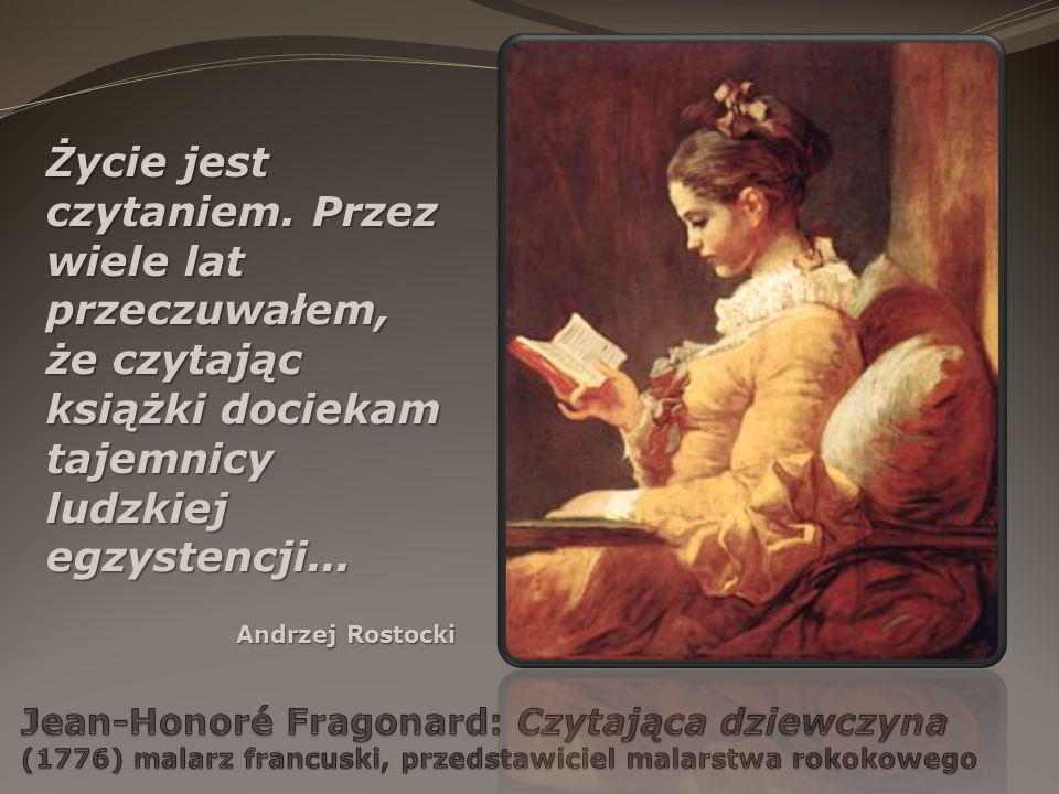 Życie jest czytaniem. Przez wiele lat przeczuwałem, że czytając książki dociekam tajemnicy ludzkiej egzystencji... Andrzej Rostocki