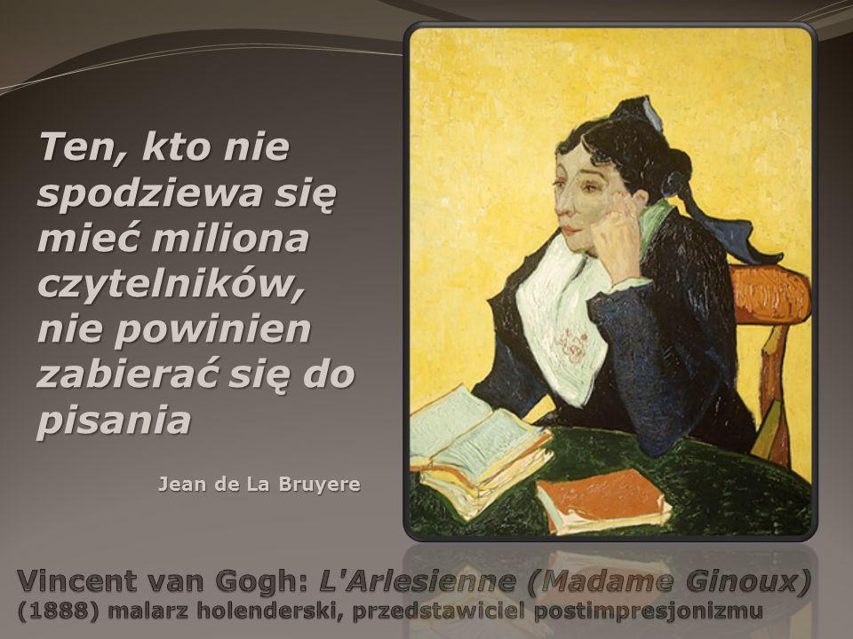 Ten, kto nie spodziewa się mieć miliona czytelników, nie powinien zabierać się do pisania Jean de La Bruyere