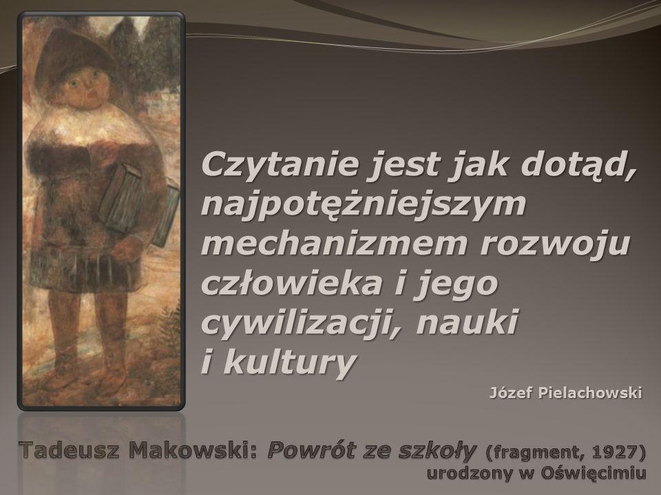Czytanie jest jak dotąd, najpotężniejszym mechanizmem rozwoju człowieka i jego cywilizacji, nauki i kultury Józef Pielachowski
