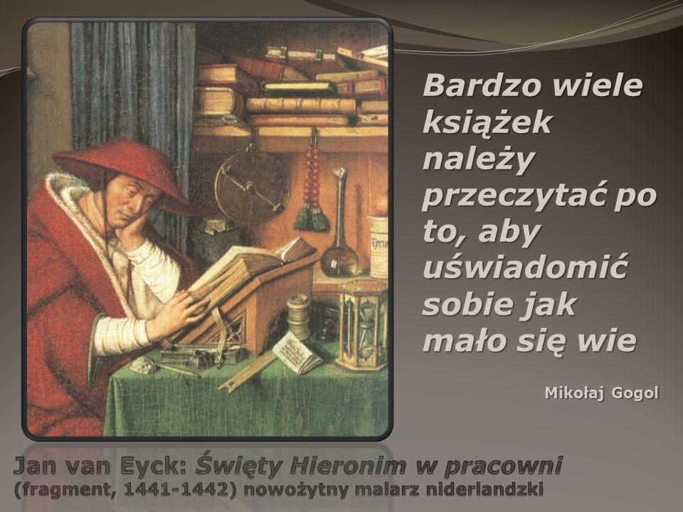 Bardzo wiele książek należy przeczytać po to, aby uświadomić sobie jak mało się wie Mikołaj Gogol