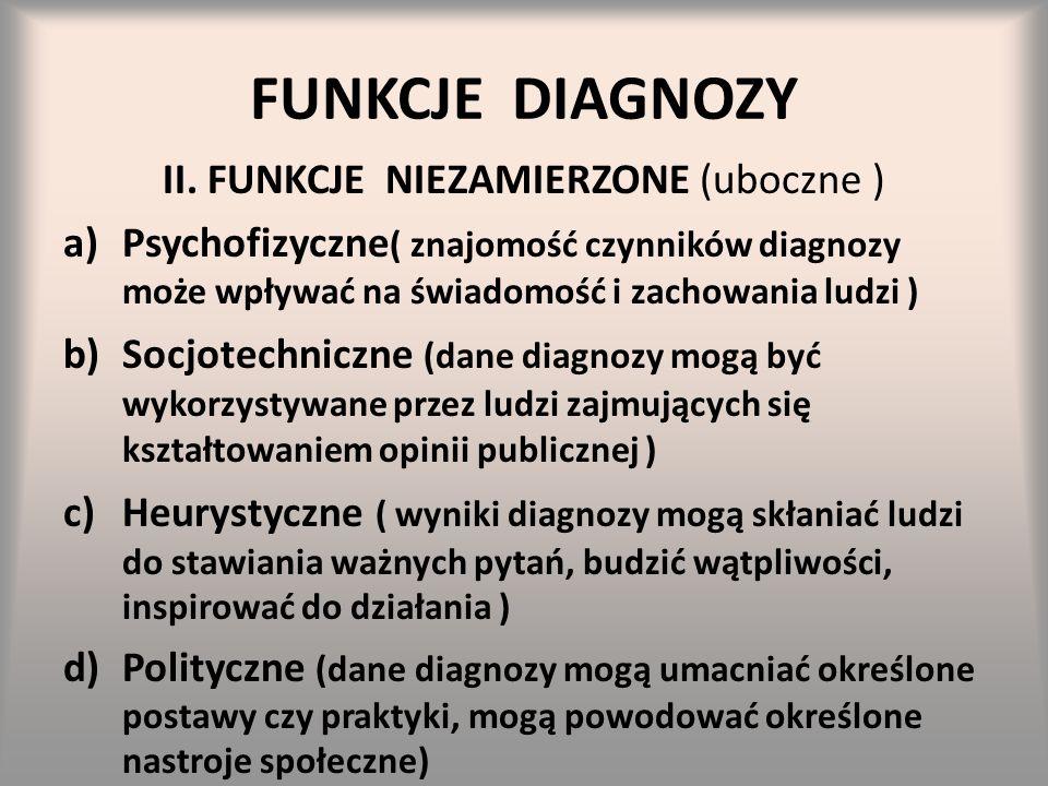 FUNKCJE DIAGNOZY II. FUNKCJE NIEZAMIERZONE (uboczne ) a)Psychofizyczne ( znajomość czynników diagnozy może wpływać na świadomość i zachowania ludzi )
