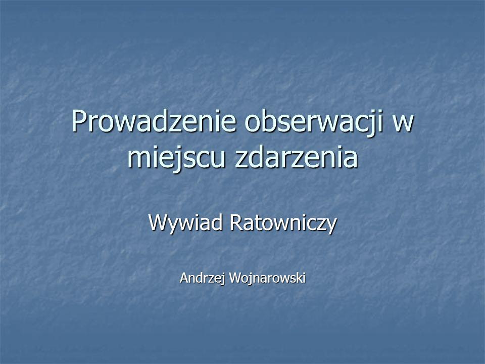 Prowadzenie obserwacji w miejscu zdarzenia Wywiad Ratowniczy Andrzej Wojnarowski