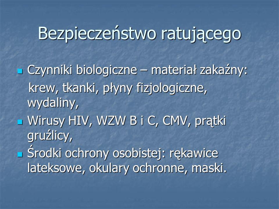 Bezpieczeństwo ratującego Czynniki biologiczne – materiał zakaźny: Czynniki biologiczne – materiał zakaźny: krew, tkanki, płyny fizjologiczne, wydalin