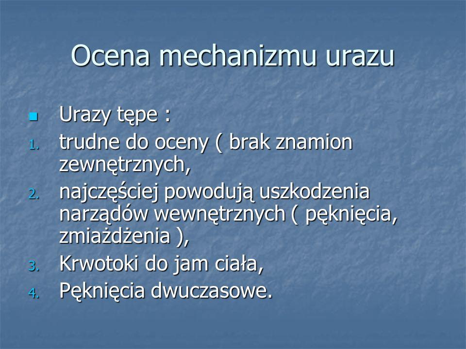 Ocena mechanizmu urazu Urazy tępe : Urazy tępe : 1. trudne do oceny ( brak znamion zewnętrznych, 2. najczęściej powodują uszkodzenia narządów wewnętrz