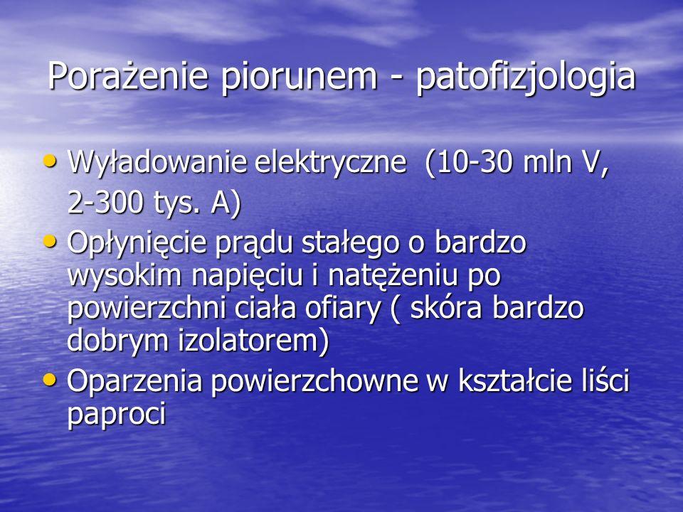 Porażenie piorunem - patofizjologia Wyładowanie elektryczne (10-30 mln V, Wyładowanie elektryczne (10-30 mln V, 2-300 tys. A) Opłynięcie prądu stałego