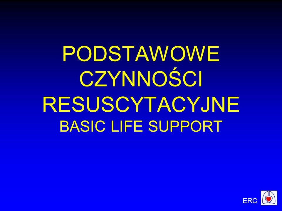 ERC PODSTAWOWE CZYNNOŚCI RESUSCYTACYJNE BASIC LIFE SUPPORT