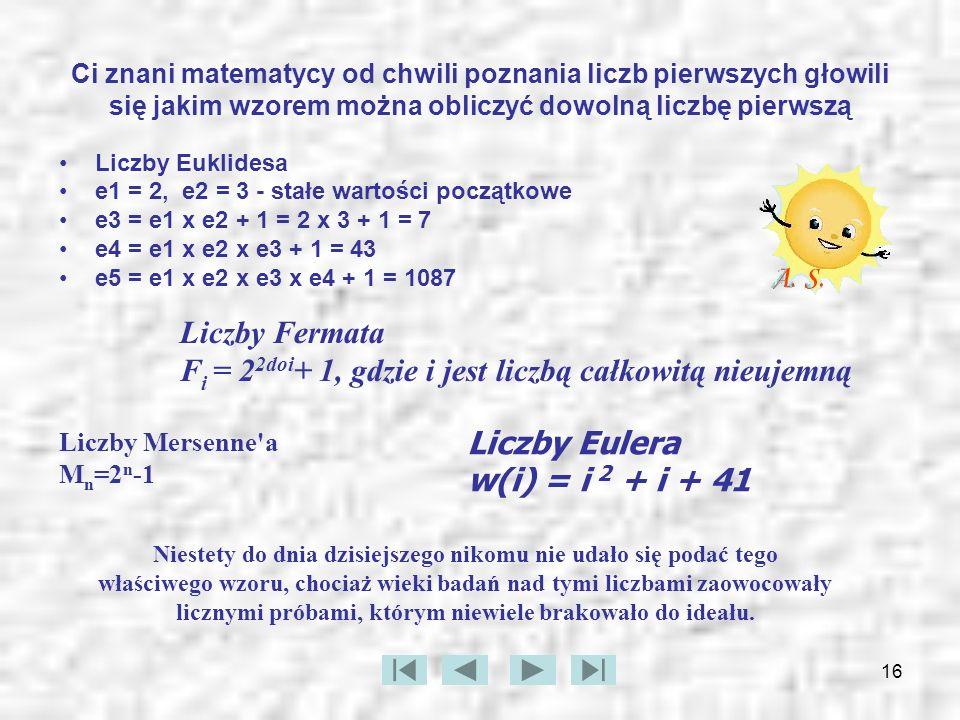 16 Ci znani matematycy od chwili poznania liczb pierwszych głowili się jakim wzorem można obliczyć dowolną liczbę pierwszą Liczby Euklidesa e1 = 2, e2