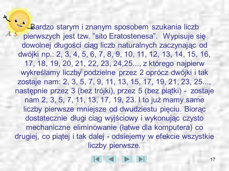 17 Bardzo starym i znanym sposobem szukania liczb pierwszych jest tzw. sito Eratostenesa. Wypisuje się dowolnej długości ciąg liczb naturalnych zaczyn