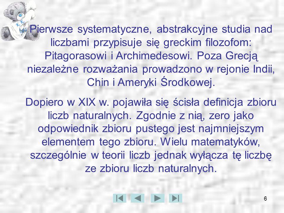6 Pierwsze systematyczne, abstrakcyjne studia nad liczbami przypisuje się greckim filozofom: Pitagorasowi i Archimedesowi. Poza Grecją niezależne rozw