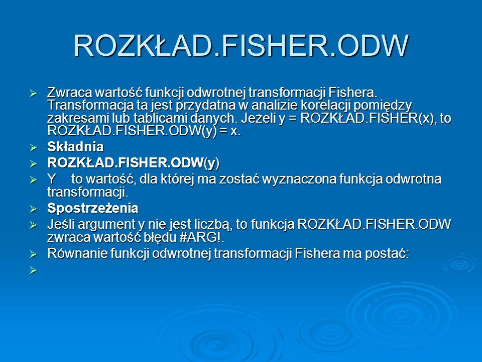 ROZKŁAD.FISHER.ODW Zwraca wartość funkcji odwrotnej transformacji Fishera.