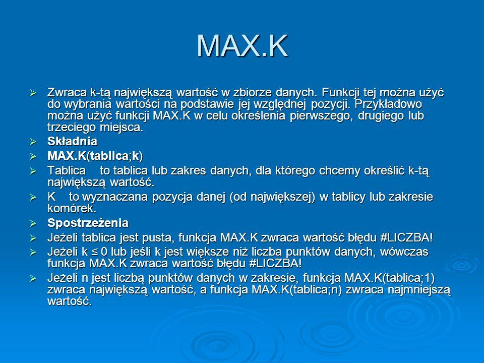 MAX.K Zwraca k-tą największą wartość w zbiorze danych.