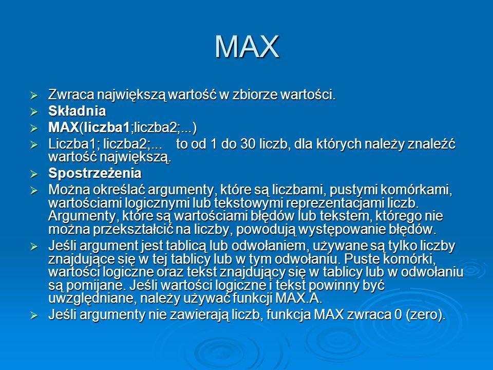 MAX Zwraca największą wartość w zbiorze wartości.Zwraca największą wartość w zbiorze wartości.