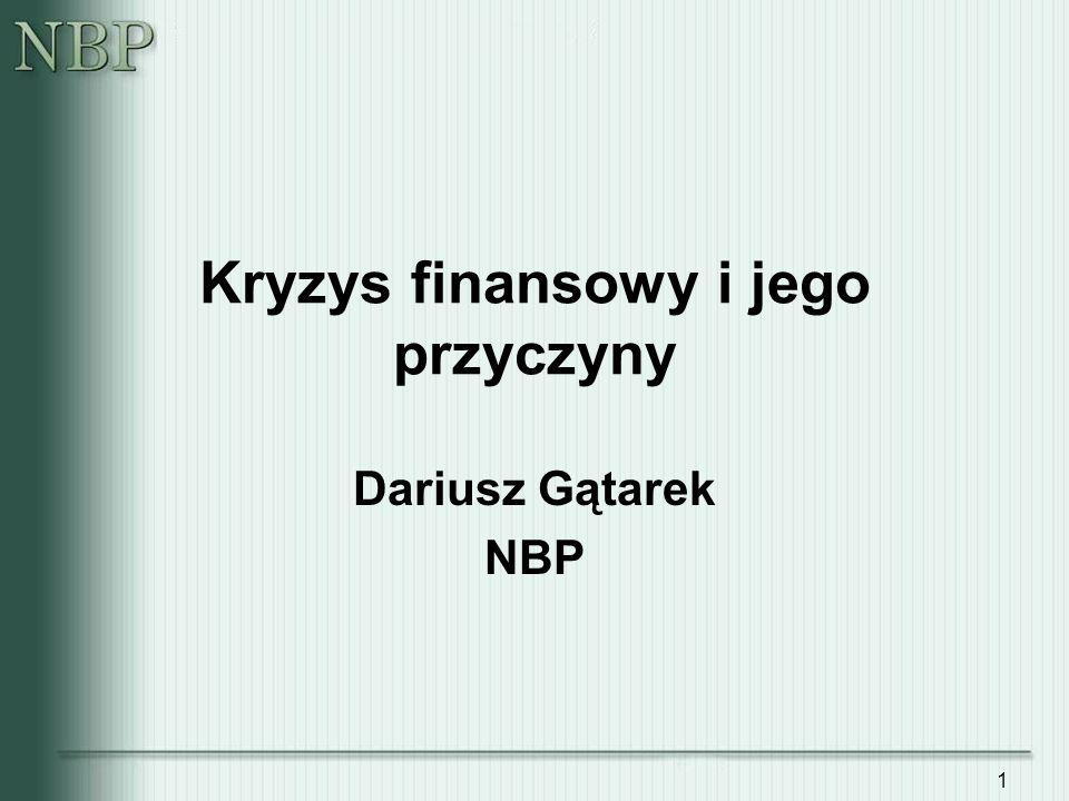 1 Kryzys finansowy i jego przyczyny Dariusz Gątarek NBP