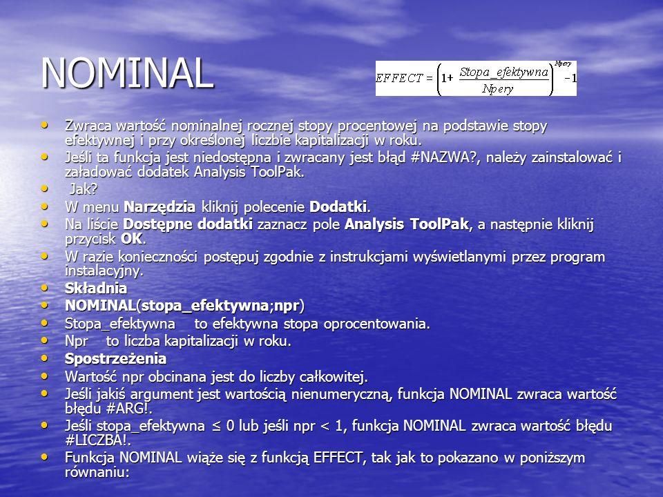 NOMINAL Zwraca wartość nominalnej rocznej stopy procentowej na podstawie stopy efektywnej i przy określonej liczbie kapitalizacji w roku. Zwraca warto