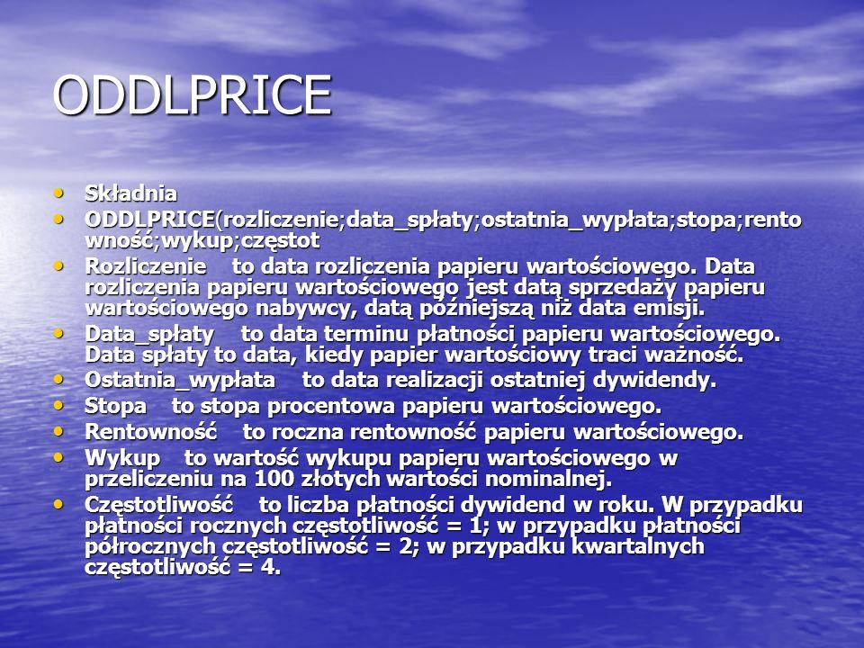 ODDLPRICE Składnia Składnia ODDLPRICE(rozliczenie;data_spłaty;ostatnia_wypłata;stopa;rento wność;wykup;częstot ODDLPRICE(rozliczenie;data_spłaty;ostat