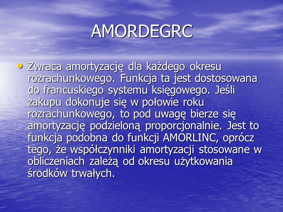 AMORDEGRC Zwraca amortyzację dla każdego okresu rozrachunkowego. Funkcja ta jest dostosowana do francuskiego systemu księgowego. Jeśli zakupu dokonuje
