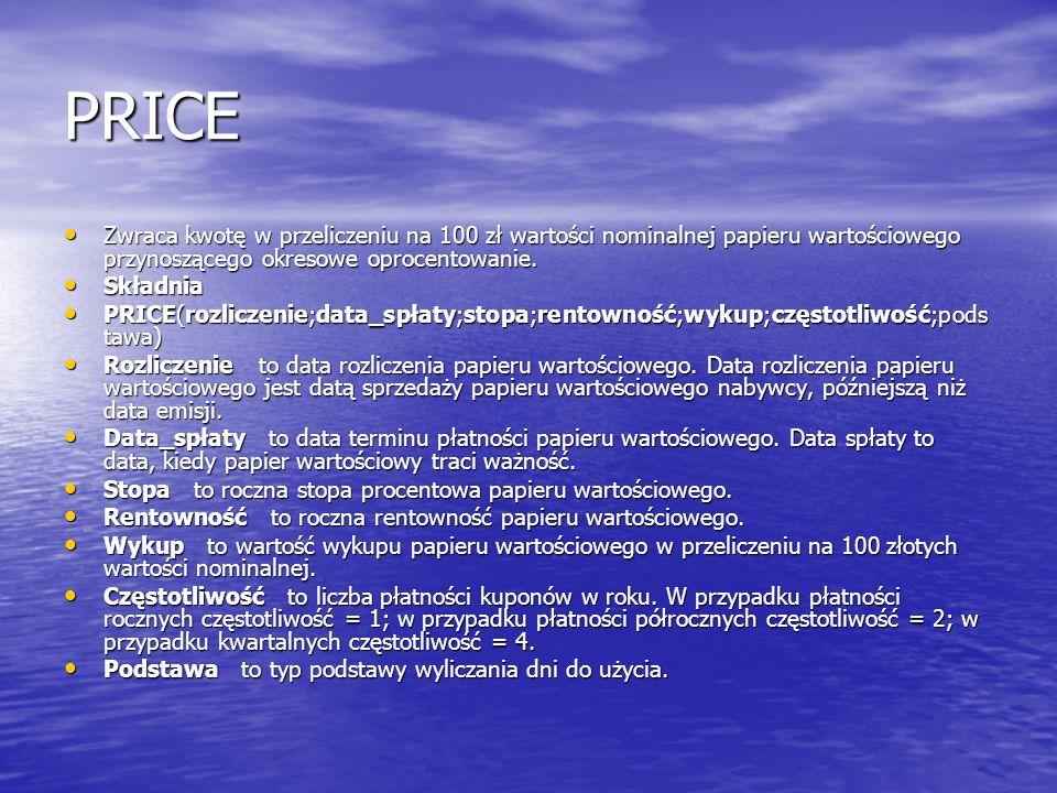 PRICE Zwraca kwotę w przeliczeniu na 100 zł wartości nominalnej papieru wartościowego przynoszącego okresowe oprocentowanie. Zwraca kwotę w przeliczen