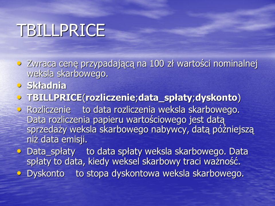 TBILLPRICE Zwraca cenę przypadającą na 100 zł wartości nominalnej weksla skarbowego. Zwraca cenę przypadającą na 100 zł wartości nominalnej weksla ska