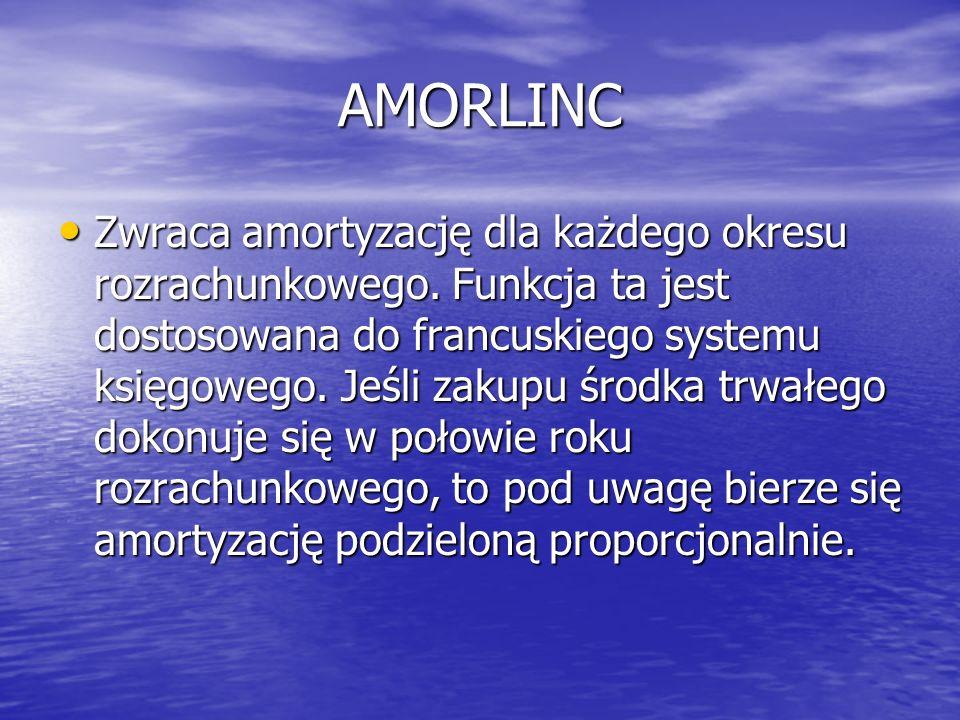 AMORLINC Zwraca amortyzację dla każdego okresu rozrachunkowego. Funkcja ta jest dostosowana do francuskiego systemu księgowego. Jeśli zakupu środka tr