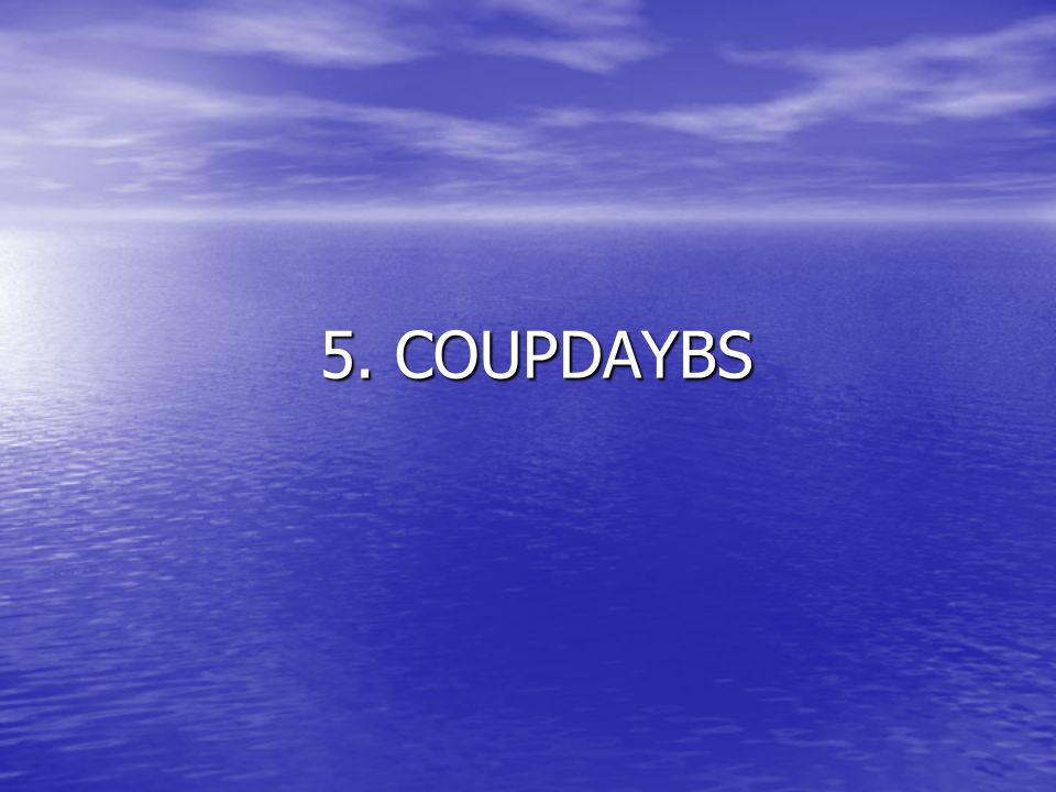 5. COUPDAYBS