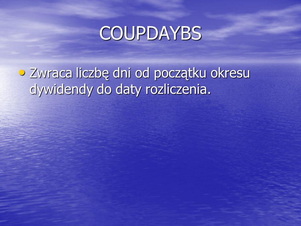 COUPDAYBS Zwraca liczbę dni od początku okresu dywidendy do daty rozliczenia. Zwraca liczbę dni od początku okresu dywidendy do daty rozliczenia.