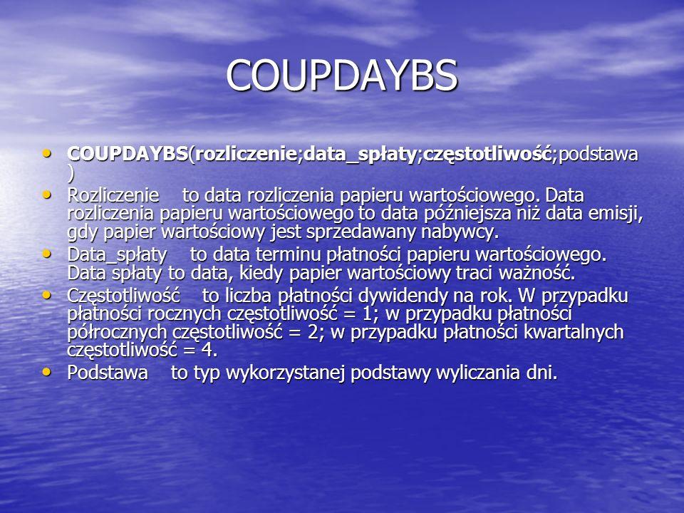 COUPDAYBS COUPDAYBS(rozliczenie;data_spłaty;częstotliwość;podstawa ) COUPDAYBS(rozliczenie;data_spłaty;częstotliwość;podstawa ) Rozliczenie to data ro