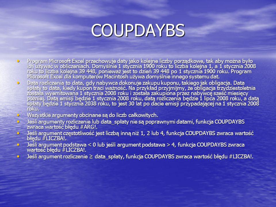 COUPDAYBS Program Microsoft Excel przechowuje daty jako kolejne liczby porządkowe, tak aby można było ich używać w obliczeniach. Domyślnie 1 stycznia