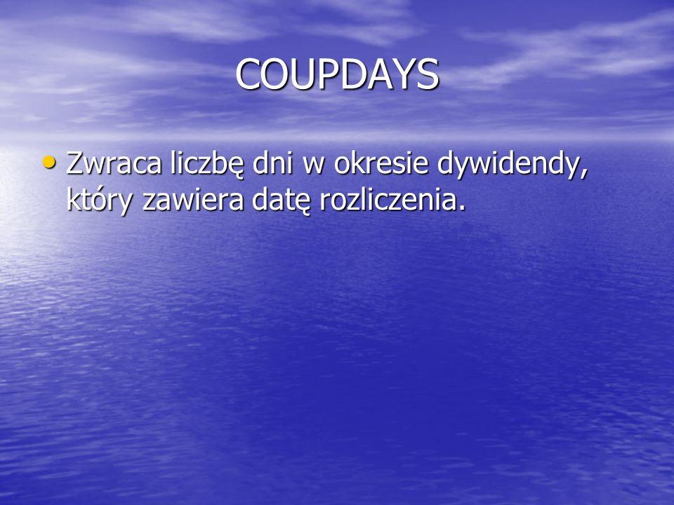 COUPDAYS Zwraca liczbę dni w okresie dywidendy, który zawiera datę rozliczenia. Zwraca liczbę dni w okresie dywidendy, który zawiera datę rozliczenia.