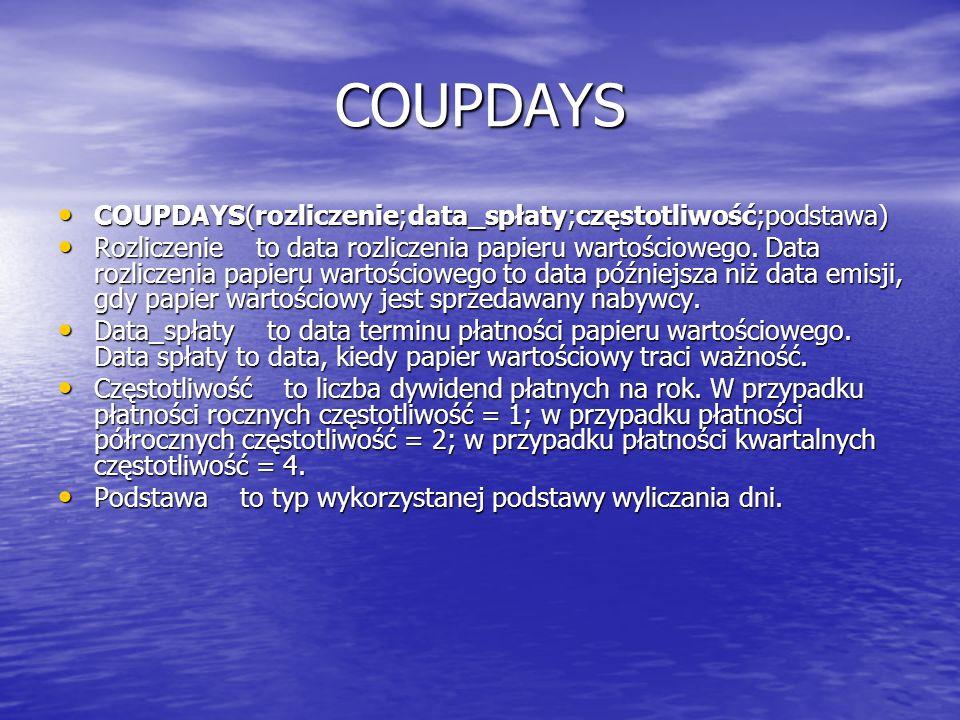 COUPDAYS COUPDAYS(rozliczenie;data_spłaty;częstotliwość;podstawa) COUPDAYS(rozliczenie;data_spłaty;częstotliwość;podstawa) Rozliczenie to data rozlicz