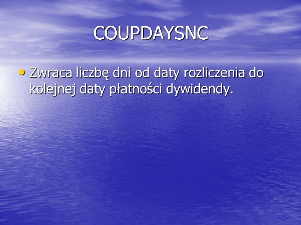 COUPDAYSNC Zwraca liczbę dni od daty rozliczenia do kolejnej daty płatności dywidendy. Zwraca liczbę dni od daty rozliczenia do kolejnej daty płatnośc