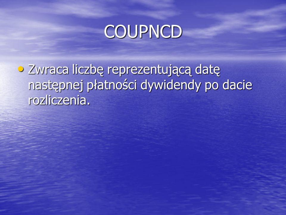 COUPNCD Zwraca liczbę reprezentującą datę następnej płatności dywidendy po dacie rozliczenia. Zwraca liczbę reprezentującą datę następnej płatności dy