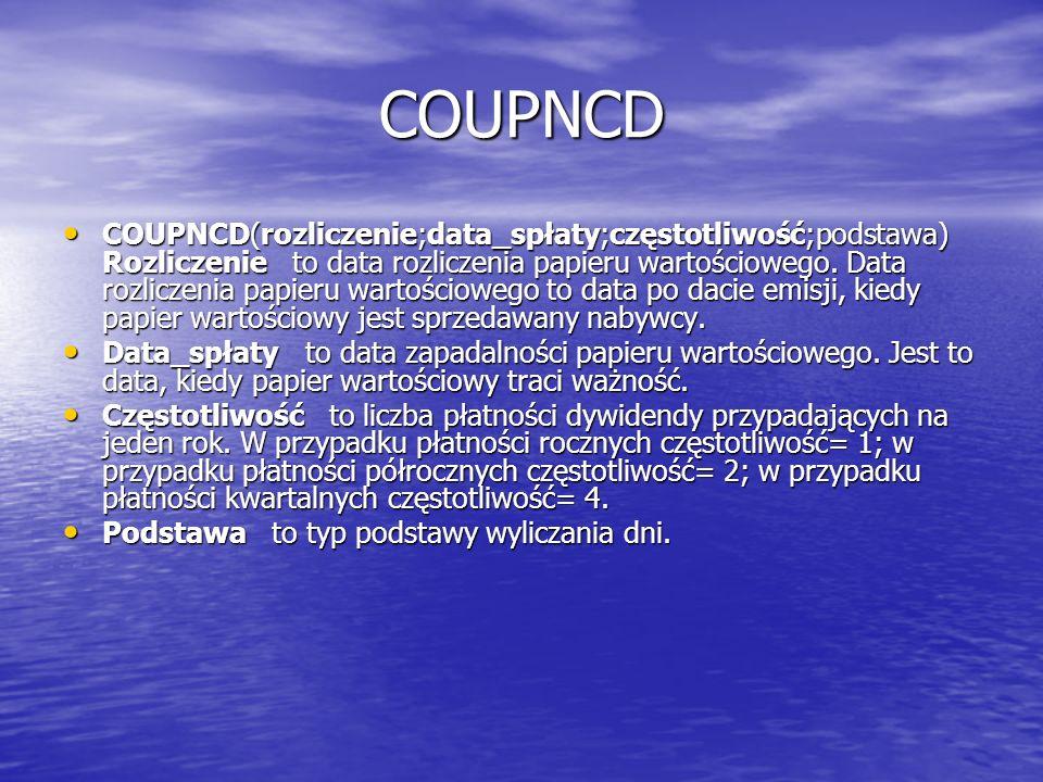 COUPNCD COUPNCD(rozliczenie;data_spłaty;częstotliwość;podstawa) Rozliczenie to data rozliczenia papieru wartościowego. Data rozliczenia papieru wartoś