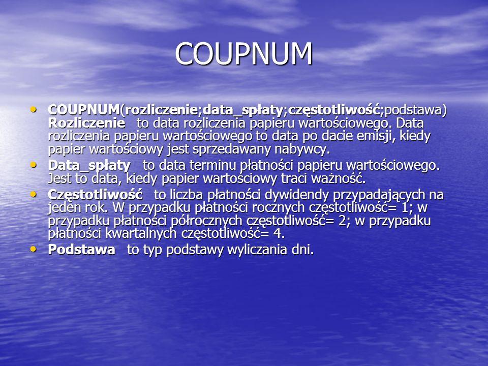 COUPNUM COUPNUM(rozliczenie;data_spłaty;częstotliwość;podstawa) Rozliczenie to data rozliczenia papieru wartościowego. Data rozliczenia papieru wartoś