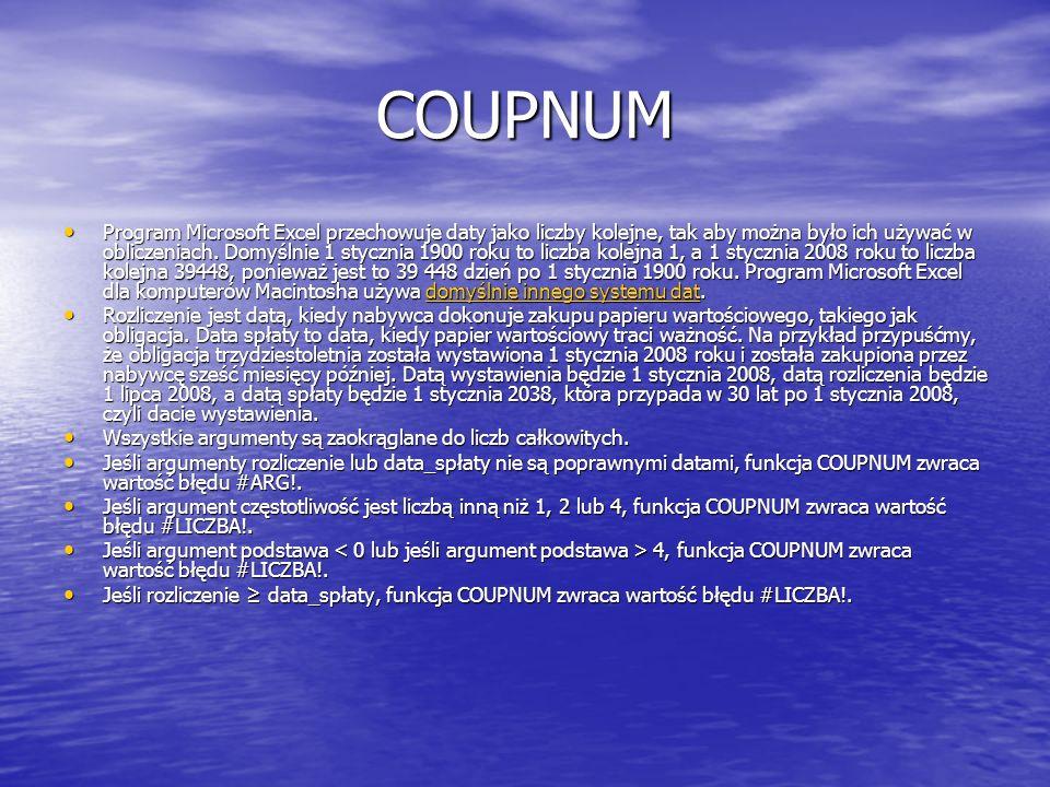 COUPNUM Program Microsoft Excel przechowuje daty jako liczby kolejne, tak aby można było ich używać w obliczeniach. Domyślnie 1 stycznia 1900 roku to
