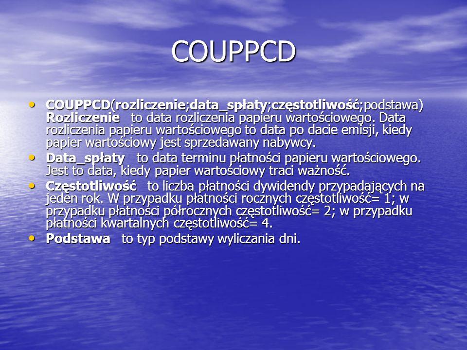 COUPPCD COUPPCD(rozliczenie;data_spłaty;częstotliwość;podstawa) Rozliczenie to data rozliczenia papieru wartościowego. Data rozliczenia papieru wartoś